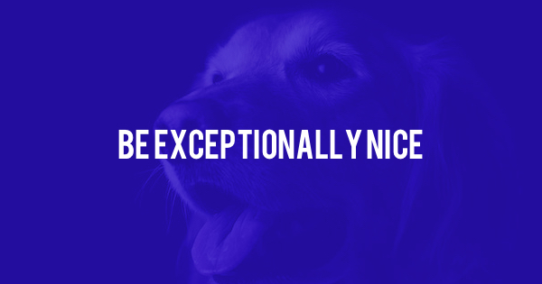 If You're Not Extraordinary At Anything, Always Be Exceptionally Nice