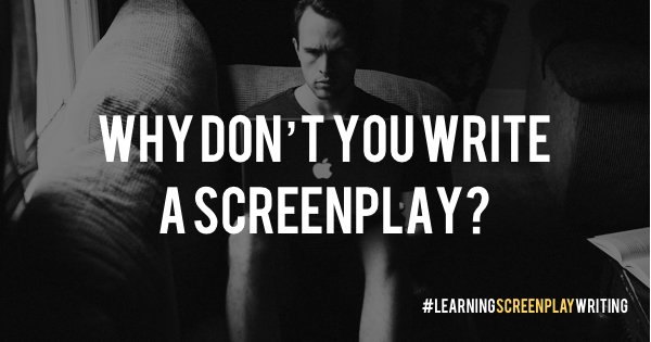 Why don't you write a screenplay?