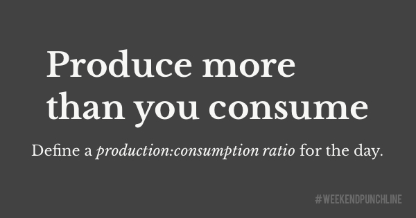 Produce more than you consume