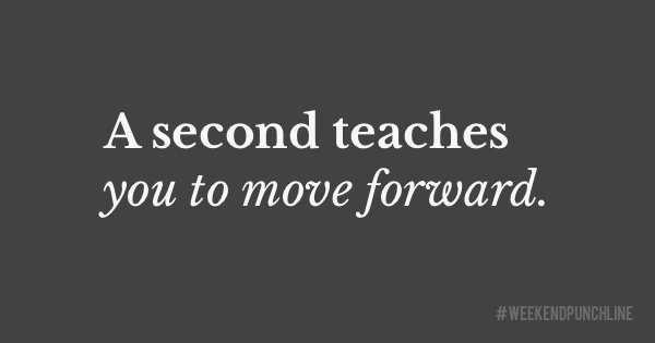 Appreciate every new second (if you want to learn to move forward)