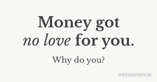 Don't be romantic about money