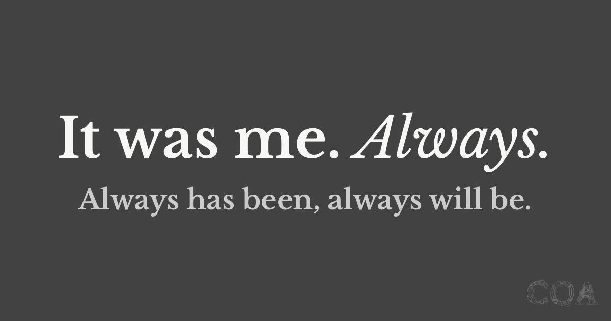 It's your fault, always.